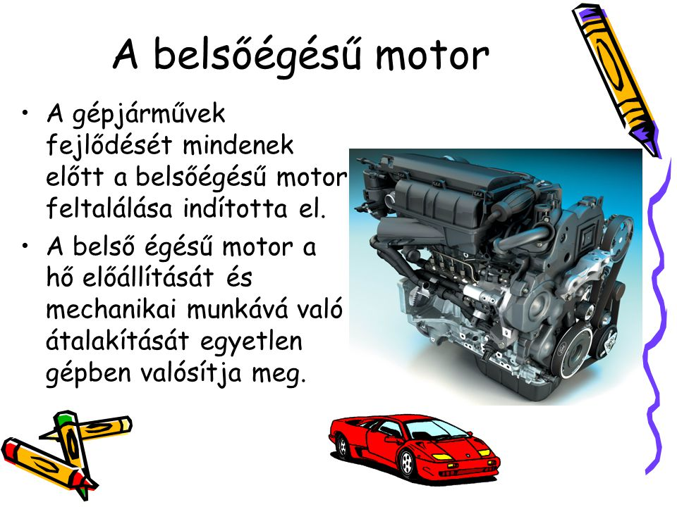 A belsőégésű motor A gépjárművek fejlődését mindenek előtt a belsőégésű motor feltalálása indította el.