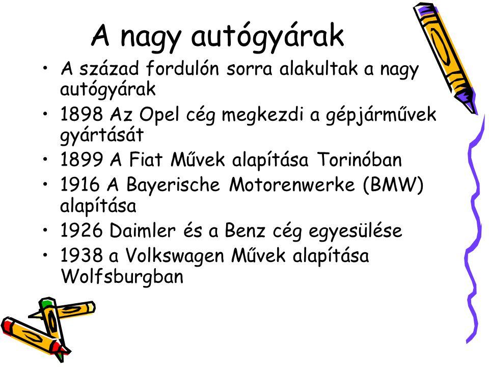 A nagy autógyárak A század fordulón sorra alakultak a nagy autógyárak