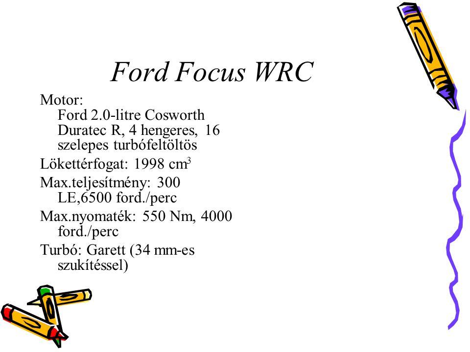 Ford Focus WRC Motor: Ford 2.0-litre Cosworth Duratec R, 4 hengeres, 16 szelepes turbófeltöltös. Lökettérfogat: 1998 cm3.