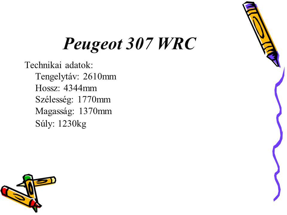 Peugeot 307 WRC Technikai adatok: Tengelytáv: 2610mm Hossz: 4344mm Szélesség: 1770mm Magasság: 1370mm Súly: 1230kg.
