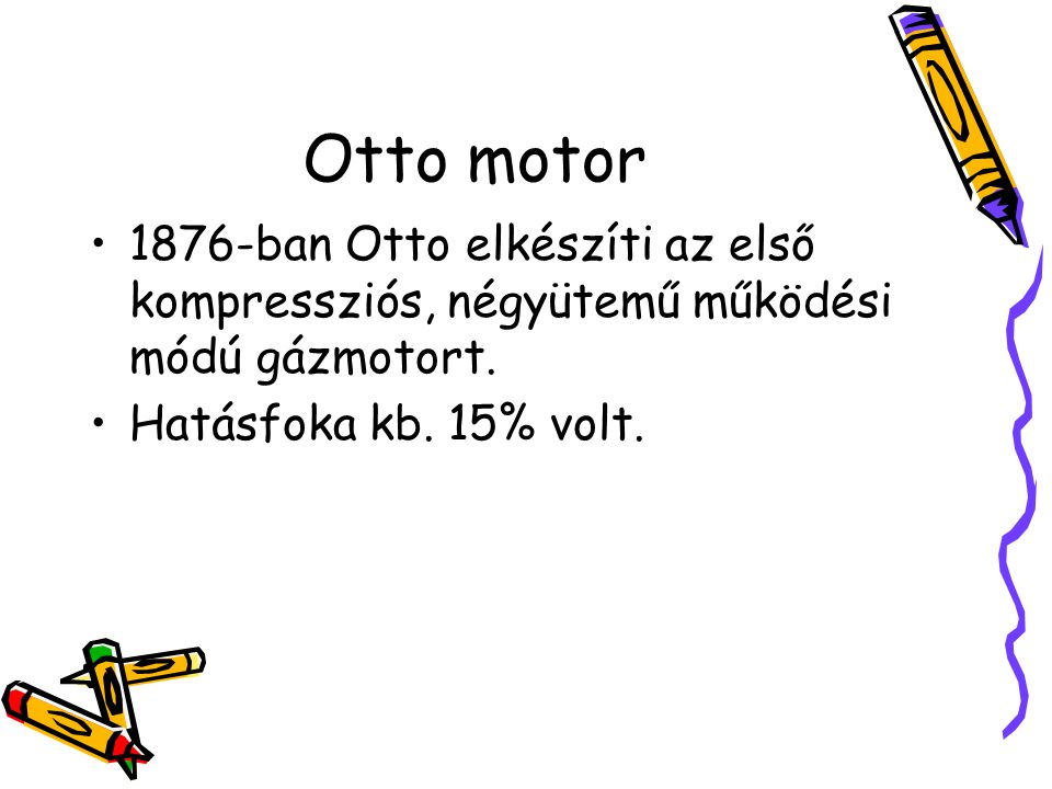 Otto motor 1876-ban Otto elkészíti az első kompressziós, négyütemű működési módú gázmotort.