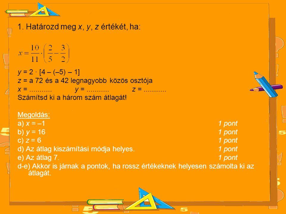 1. Határozd meg x, y, z értékét, ha: