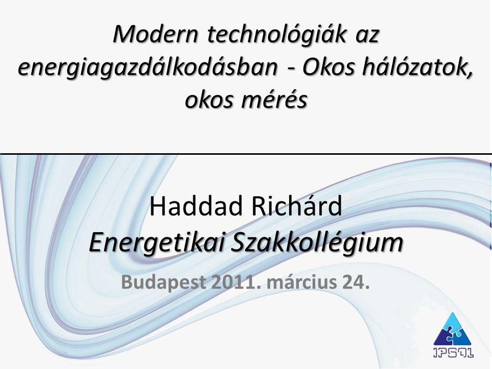 Modern technológiák az energiagazdálkodásban - Okos hálózatok, okos mérés Haddad Richárd Energetikai Szakkollégium