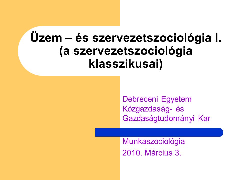 Üzem – és szervezetszociológia I. (a szervezetszociológia klasszikusai)