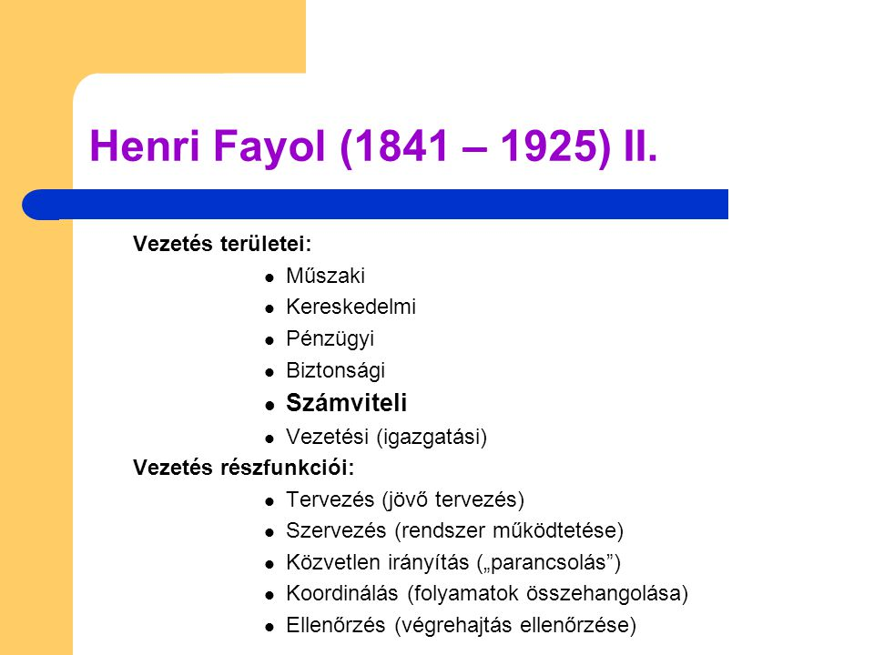 Henri Fayol (1841 – 1925) II. Számviteli Vezetés területei: Műszaki