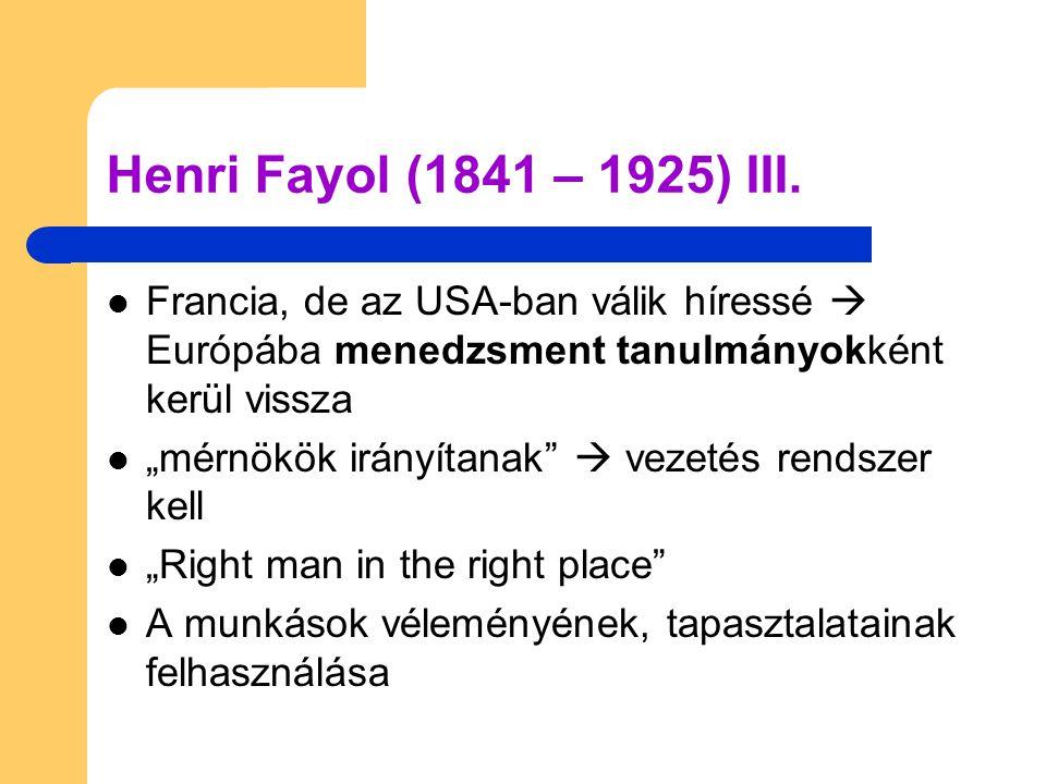 Henri Fayol (1841 – 1925) III. Francia, de az USA-ban válik híressé  Európába menedzsment tanulmányokként kerül vissza.