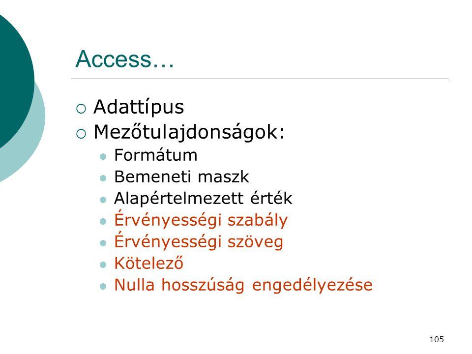 Access… Adattípus Mezőtulajdonságok: Formátum Bemeneti maszk