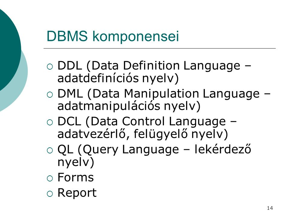 DBMS komponensei DDL (Data Definition Language – adatdefiníciós nyelv)