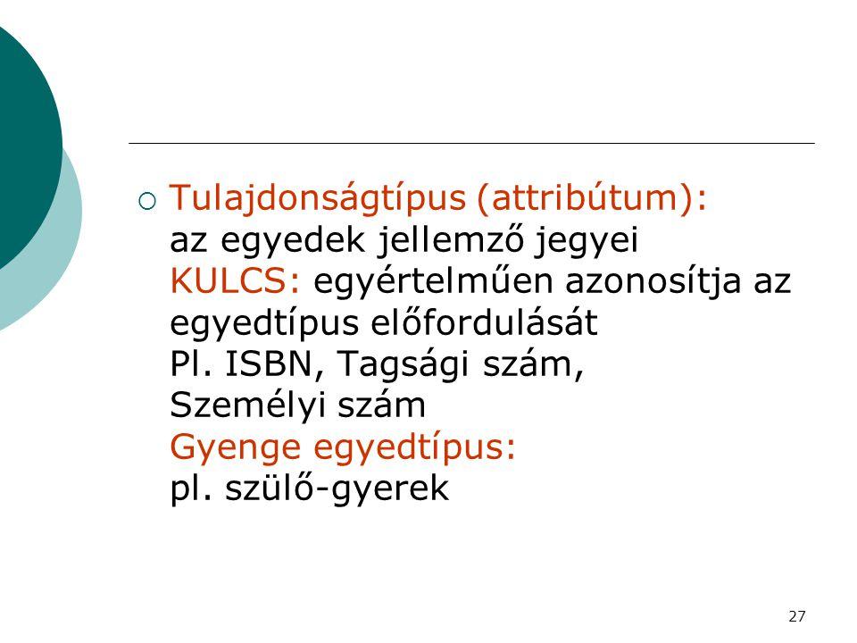 Tulajdonságtípus (attribútum): az egyedek jellemző jegyei KULCS: egyértelműen azonosítja az egyedtípus előfordulását Pl.