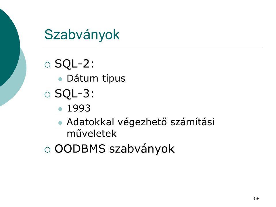 Szabványok SQL-2: SQL-3: OODBMS szabványok Dátum típus 1993