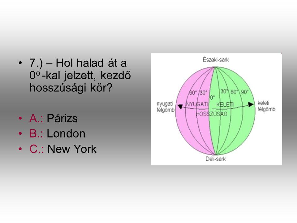 7.) – Hol halad át a 0o -kal jelzett, kezdő hosszúsági kör