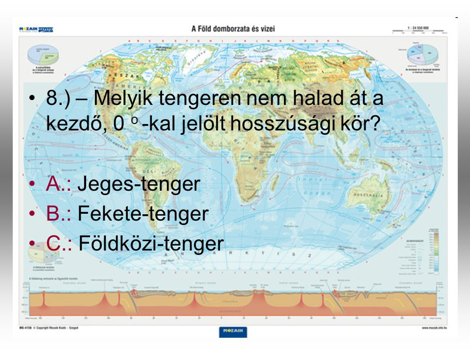 8.) – Melyik tengeren nem halad át a kezdő, 0 o -kal jelölt hosszúsági kör