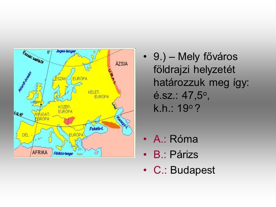 9. ) – Mely főváros földrajzi helyzetét határozzuk meg így: é. sz