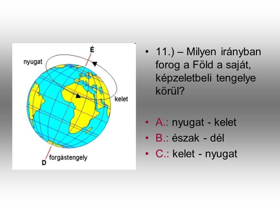 11.) – Milyen irányban forog a Föld a saját, képzeletbeli tengelye körül