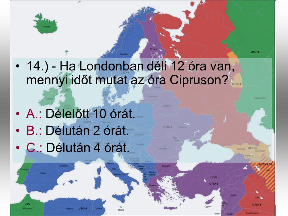 14.) - Ha Londonban déli 12 óra van, mennyi időt mutat az óra Cipruson