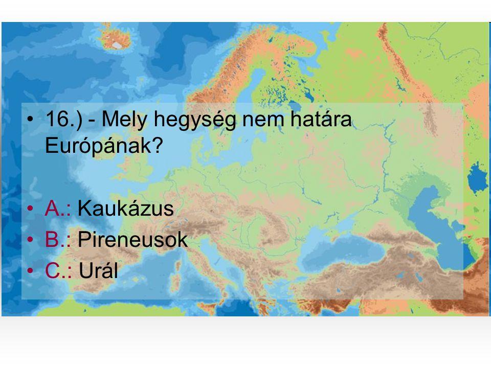 16.) - Mely hegység nem határa Európának