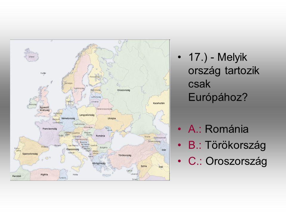 17.) - Melyik ország tartozik csak Európához