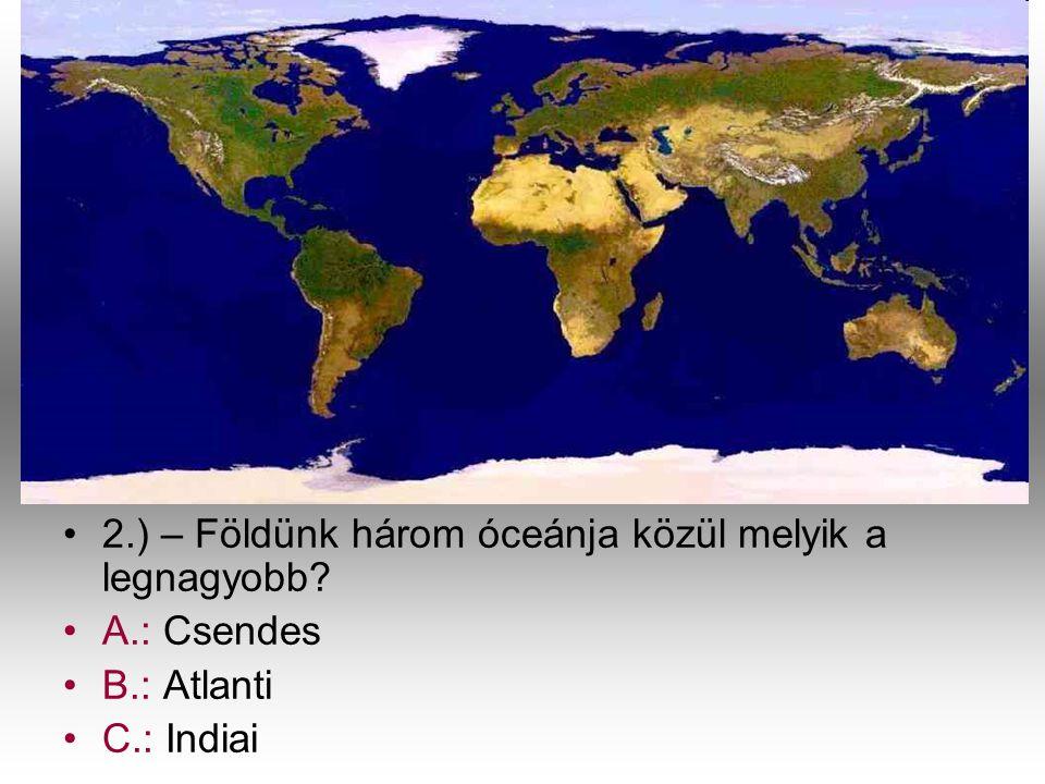 2.) – Földünk három óceánja közül melyik a legnagyobb