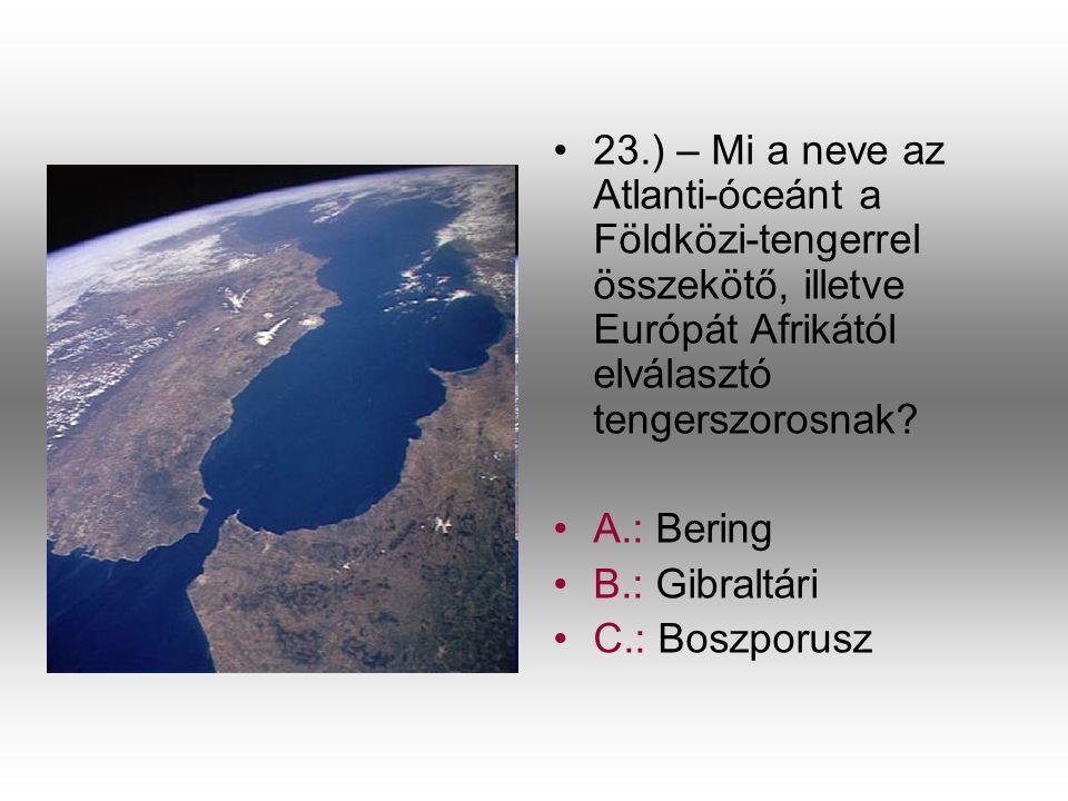 23.) – Mi a neve az Atlanti-óceánt a Földközi-tengerrel összekötő, illetve Európát Afrikától elválasztó tengerszorosnak