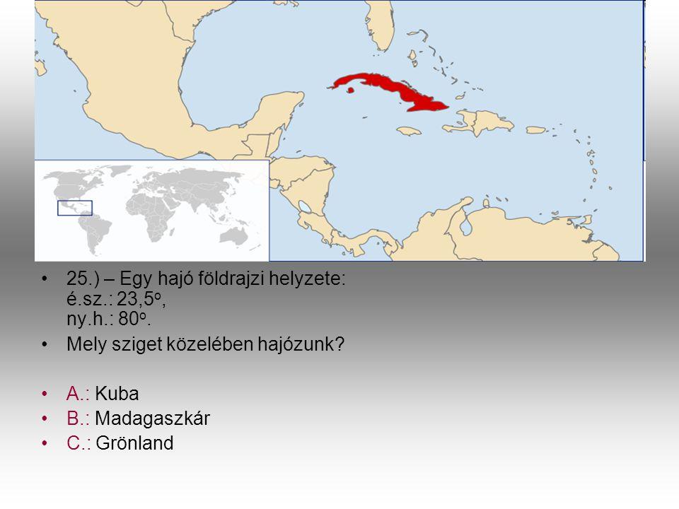 25.) – Egy hajó földrajzi helyzete: é.sz.: 23,5o, ny.h.: 80o.