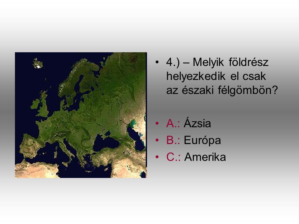 4.) – Melyik földrész helyezkedik el csak az északi félgömbön