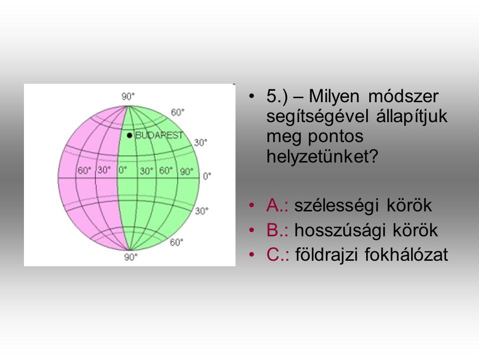 5.) – Milyen módszer segítségével állapítjuk meg pontos helyzetünket