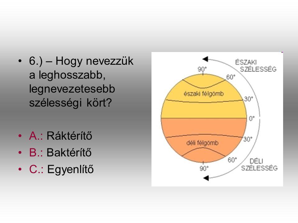 6.) – Hogy nevezzük a leghosszabb, legnevezetesebb szélességi kört