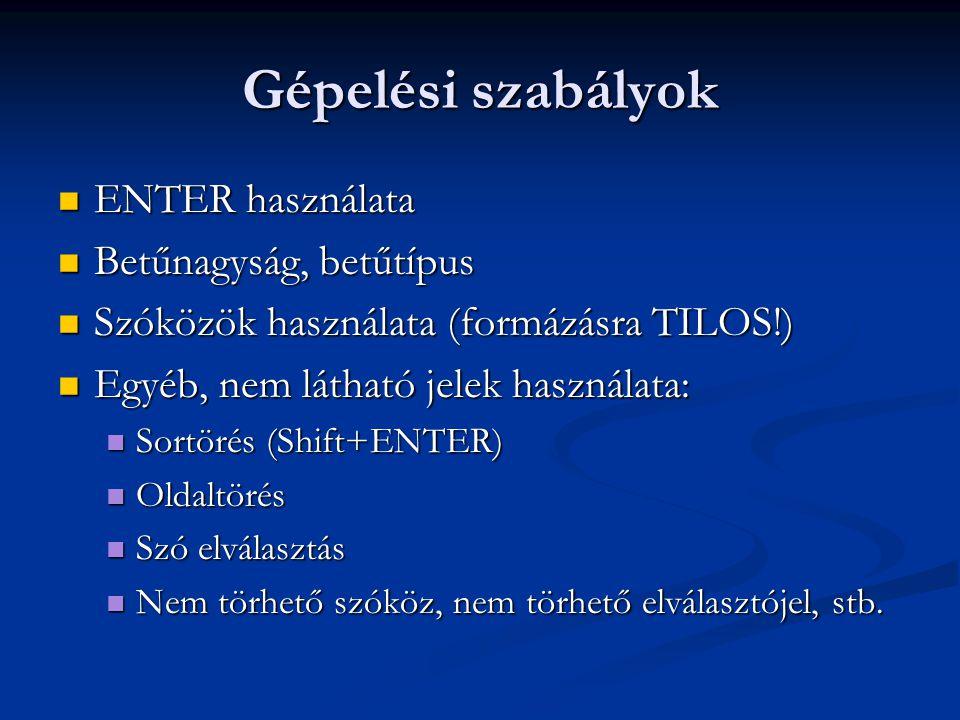 Gépelési szabályok ENTER használata Betűnagyság, betűtípus