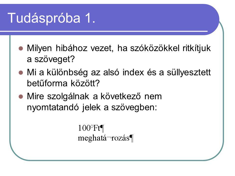 Tudáspróba 1. Milyen hibához vezet, ha szóközökkel ritkítjuk a szöveget Mi a különbség az alsó index és a süllyesztett betűforma között