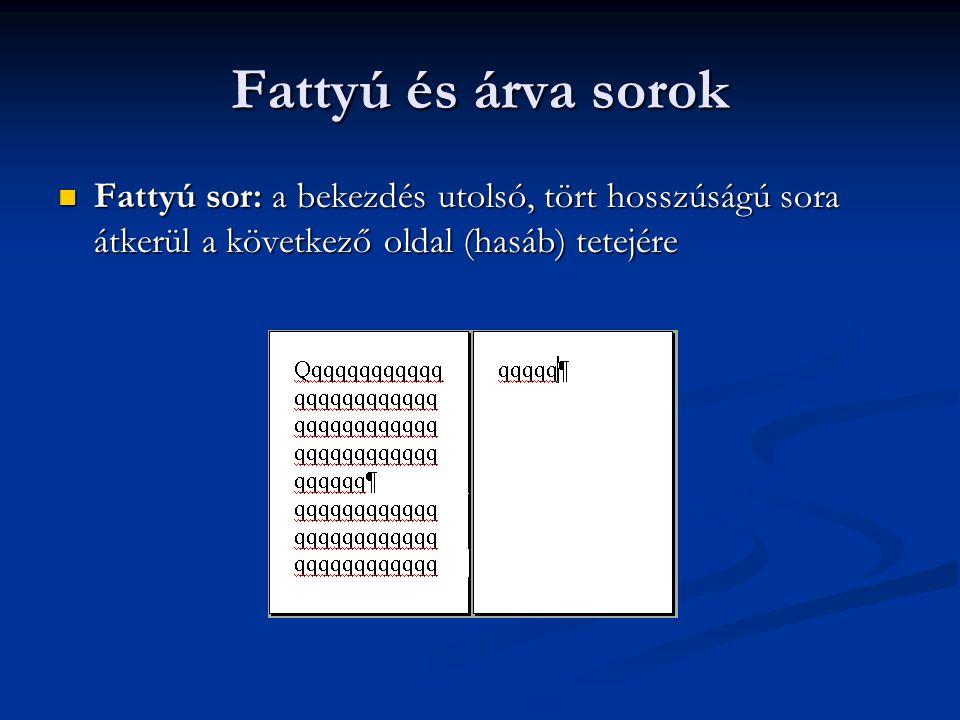 Fattyú és árva sorok Fattyú sor: a bekezdés utolsó, tört hosszúságú sora átkerül a következő oldal (hasáb) tetejére.