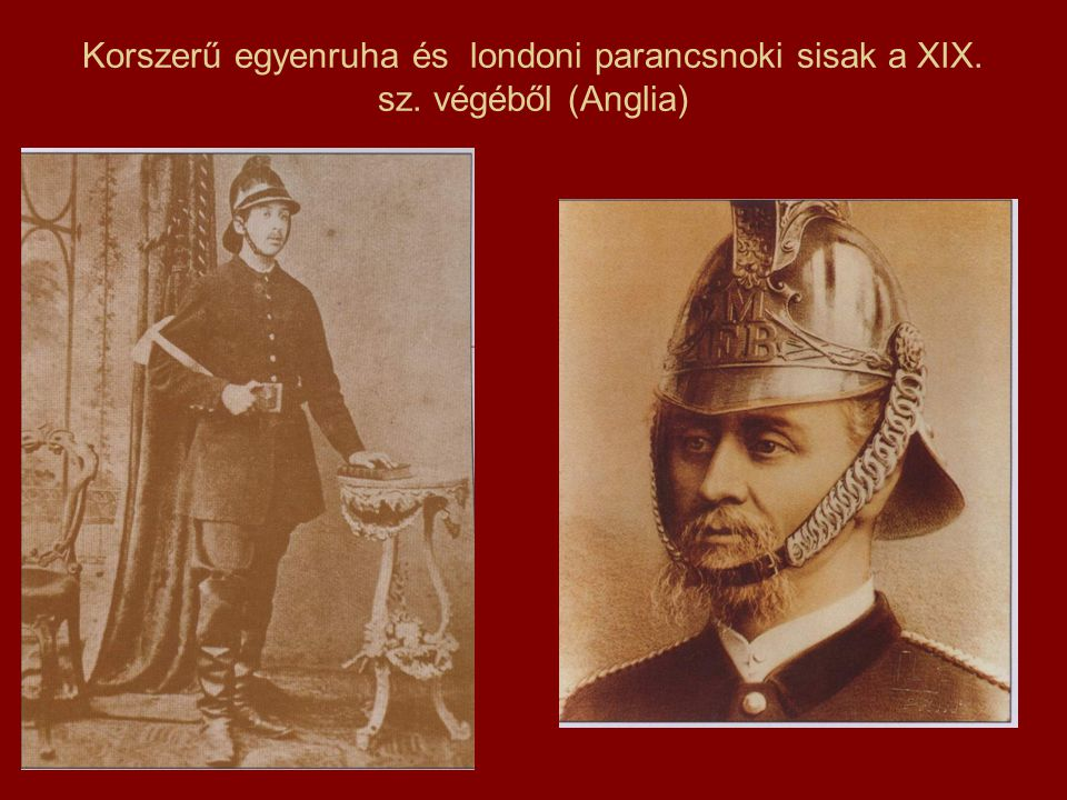 Korszerű egyenruha és londoni parancsnoki sisak a XIX. sz