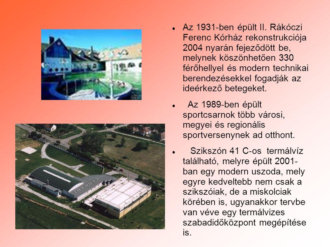 Az 1931-ben épült II. Rákóczi Ferenc Kórház rekonstrukciója 2004 nyarán fejeződött be, melynek köszönhetően 330 férőhellyel és modern technikai berendezésekkel fogadják az ideérkező betegeket.