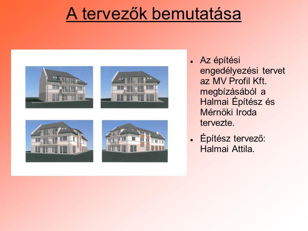 A tervezők bemutatása Az építési engedélyezési tervet az MV Profil Kft. megbízásából a Halmai Építész és Mérnöki Iroda tervezte.