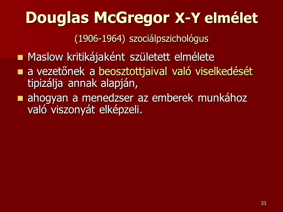 Douglas McGregor X-Y elmélet (1906-1964) szociálpszichológus