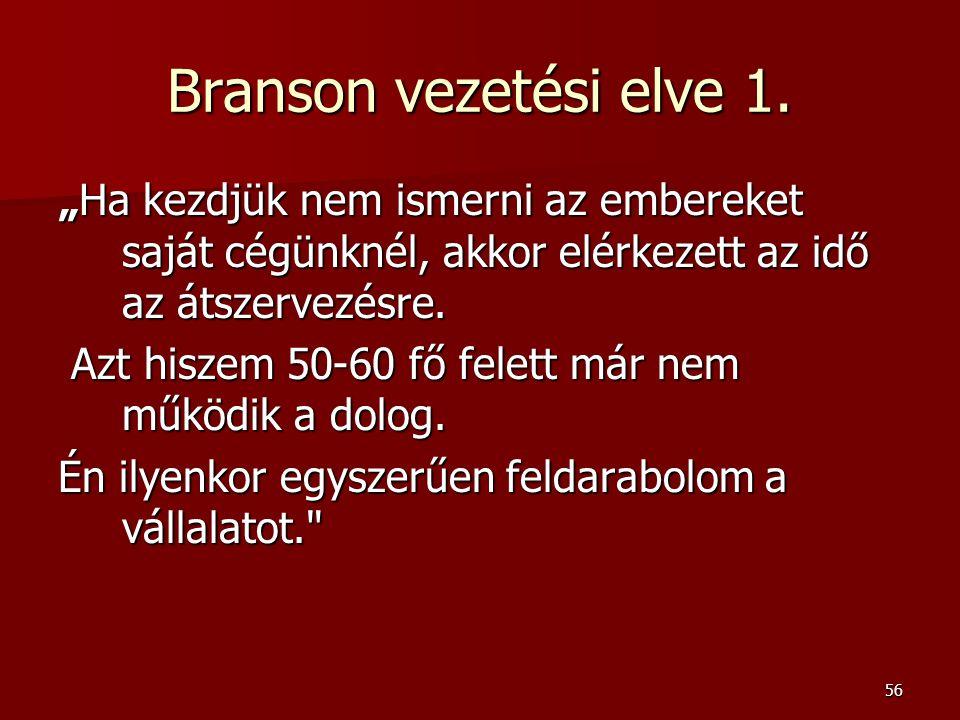 """Branson vezetési elve 1. """"Ha kezdjük nem ismerni az embereket saját cégünknél, akkor elérkezett az idő az átszervezésre."""