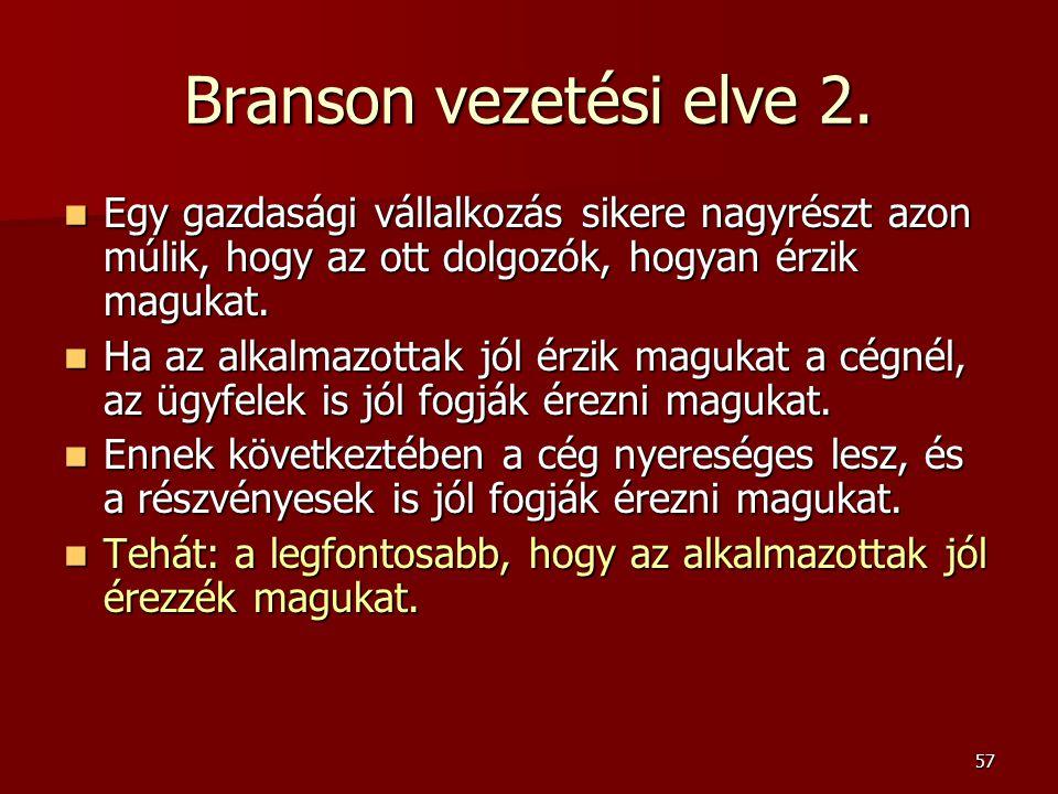 Branson vezetési elve 2. Egy gazdasági vállalkozás sikere nagyrészt azon múlik, hogy az ott dolgozók, hogyan érzik magukat.