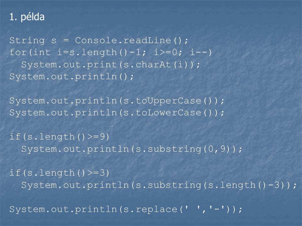 1. példa String s = Console.readLine(); for(int i=s.length()-1; i>=0; i--) System.out.print(s.charAt(i));