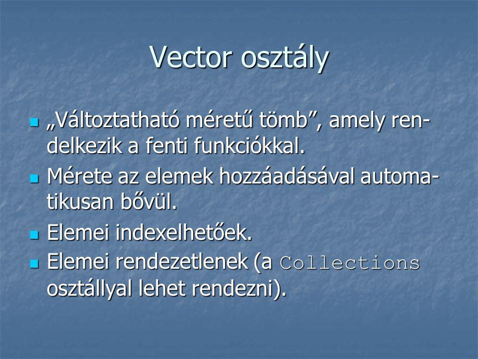 """Vector osztály """"Változtatható méretű tömb , amely ren-delkezik a fenti funkciókkal. Mérete az elemek hozzáadásával automa-tikusan bővül."""