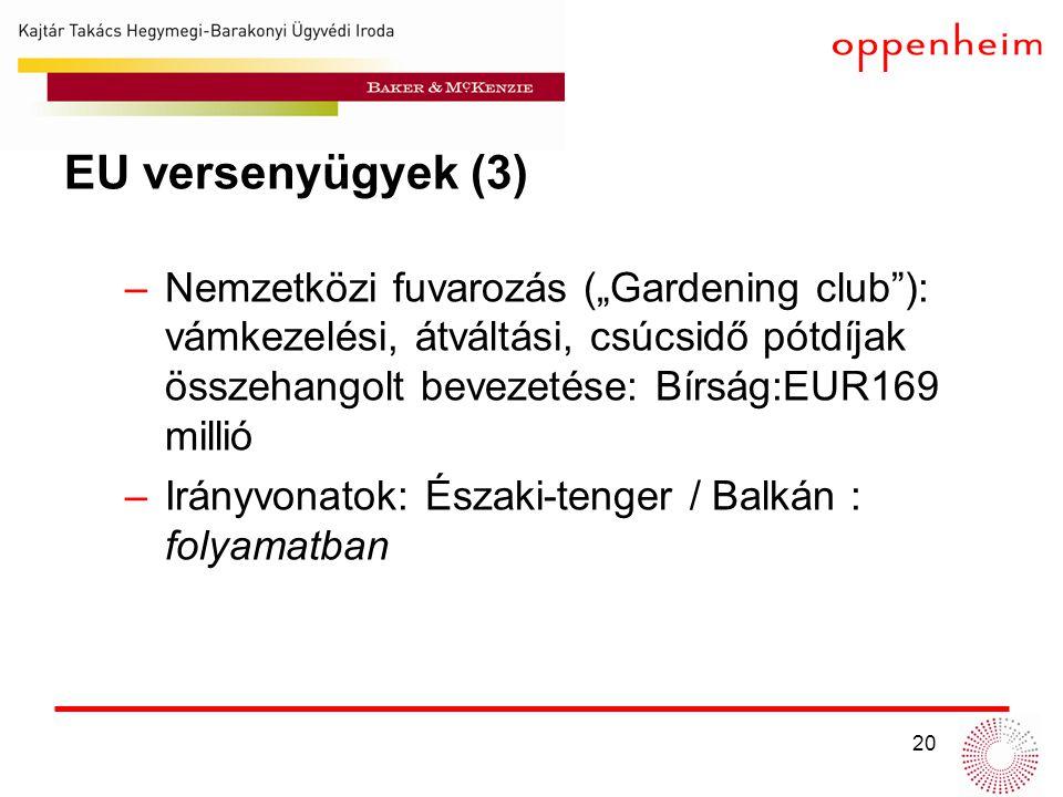 """EU versenyügyek (3) Nemzetközi fuvarozás (""""Gardening club ): vámkezelési, átváltási, csúcsidő pótdíjak összehangolt bevezetése: Bírság:EUR169 millió."""