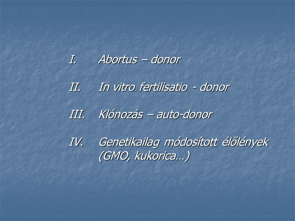 II. In vitro fertilisatio - donor III. Klónozás – auto-donor