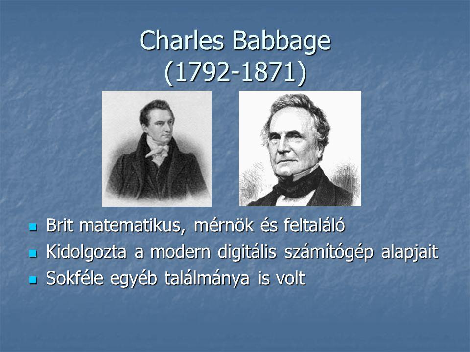 Charles Babbage (1792-1871) Brit matematikus, mérnök és feltaláló