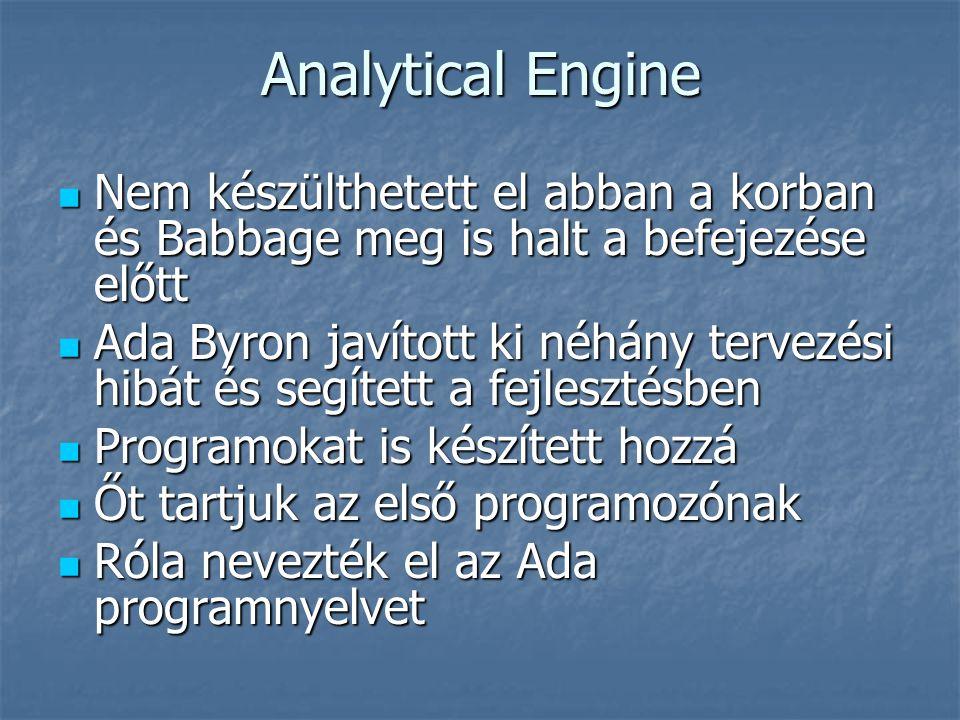 Analytical Engine Nem készülthetett el abban a korban és Babbage meg is halt a befejezése előtt.