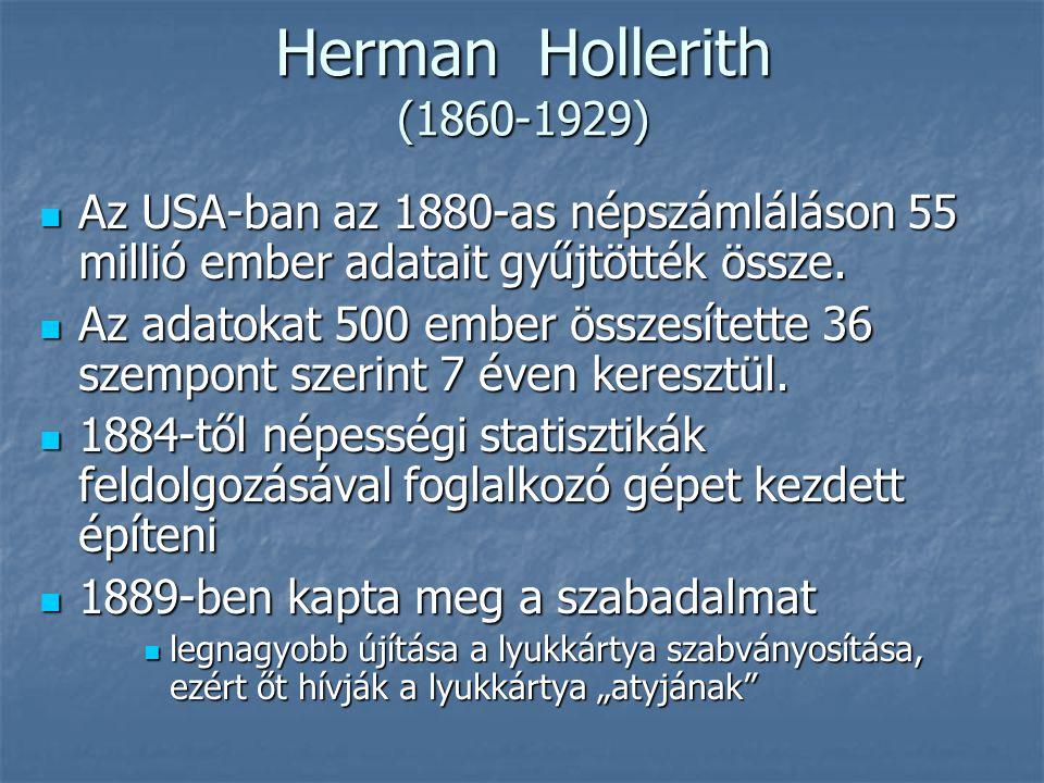 Herman Hollerith (1860-1929) Az USA-ban az 1880-as népszámláláson 55 millió ember adatait gyűjtötték össze.