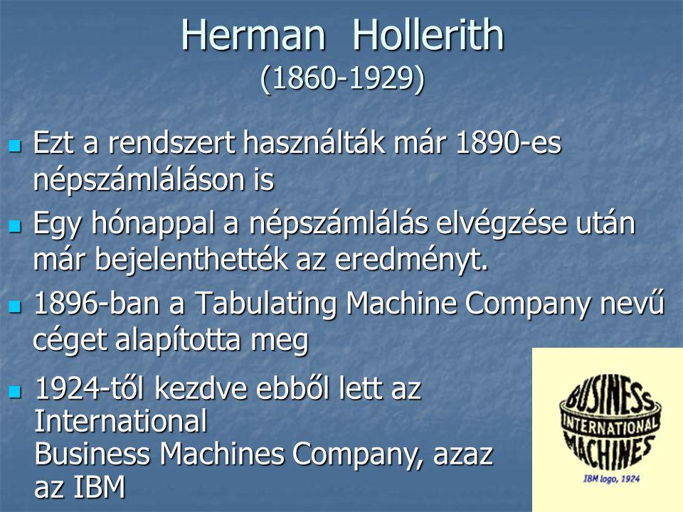 Herman Hollerith (1860-1929) Ezt a rendszert használták már 1890-es népszámláláson is.