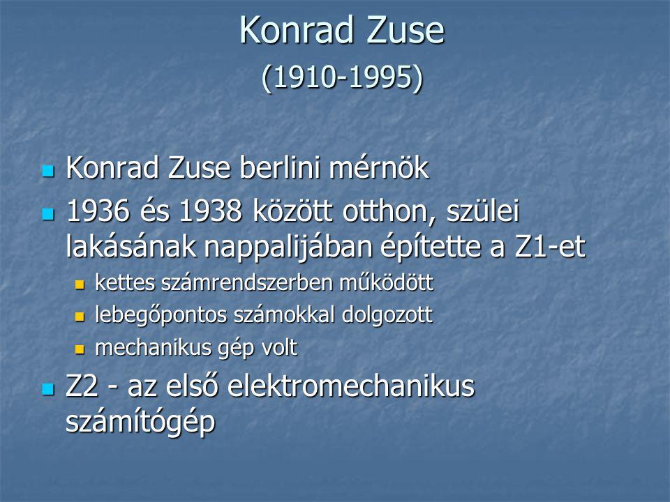 Konrad Zuse (1910-1995) Konrad Zuse berlini mérnök