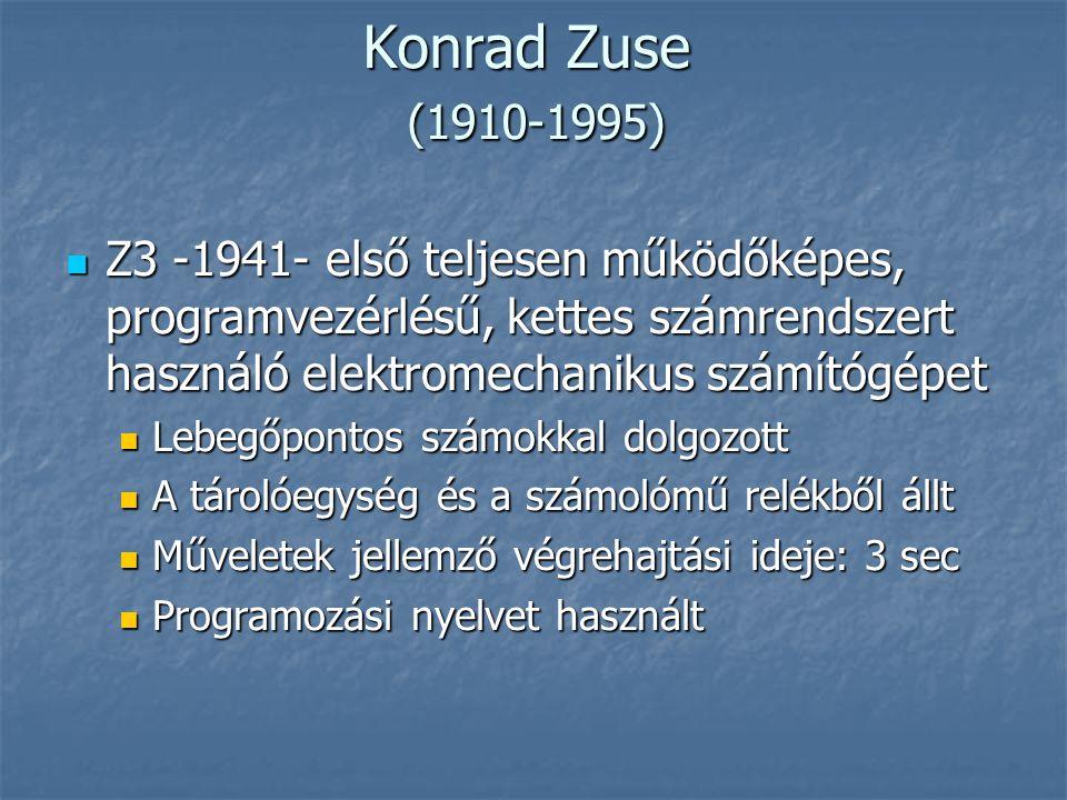 Konrad Zuse (1910-1995) Z3 -1941- első teljesen működőképes, programvezérlésű, kettes számrendszert használó elektromechanikus számítógépet.