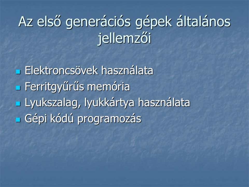 Az első generációs gépek általános jellemzői
