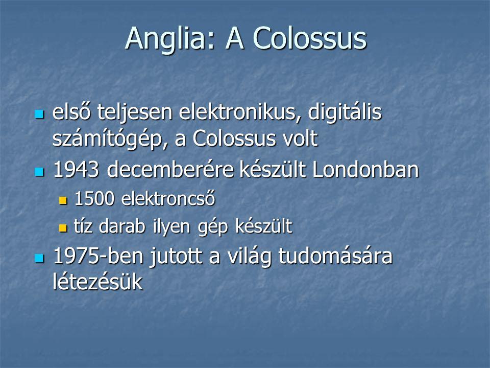 Anglia: A Colossus első teljesen elektronikus, digitális számítógép, a Colossus volt. 1943 decemberére készült Londonban.