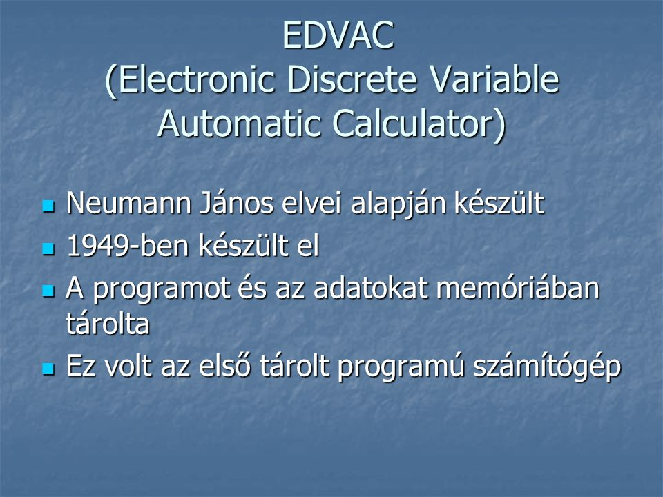 EDVAC (Electronic Discrete Variable Automatic Calculator)