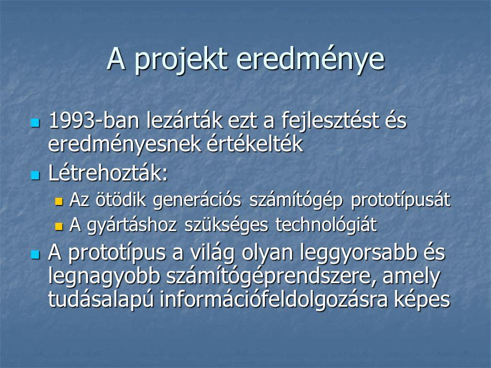 A projekt eredménye 1993-ban lezárták ezt a fejlesztést és eredményesnek értékelték. Létrehozták: Az ötödik generációs számítógép prototípusát.